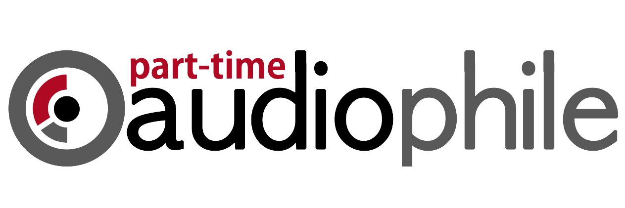 Part-Time Audiophile | Part-Time Audiophile